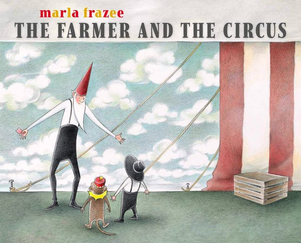 The Farmer and the Circus by Marla Frazee